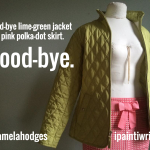 Good-bye lime-green jacket and pink polka-dot skirt.  Good-bye.