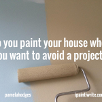 Do you paint your house when you want to avoid a project?