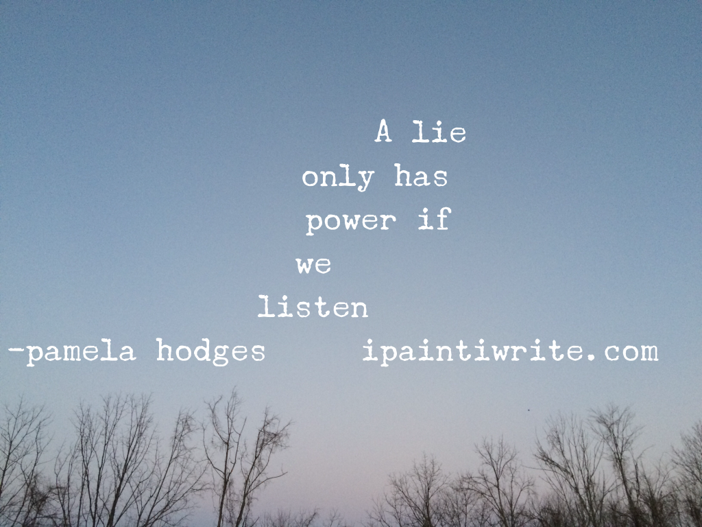 A lie only has power if we listen