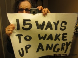 Fifteen ways to wake up angry