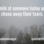 Smile at someone today and chase away their tears
