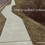Once upon a time there was a crooked sidewalk